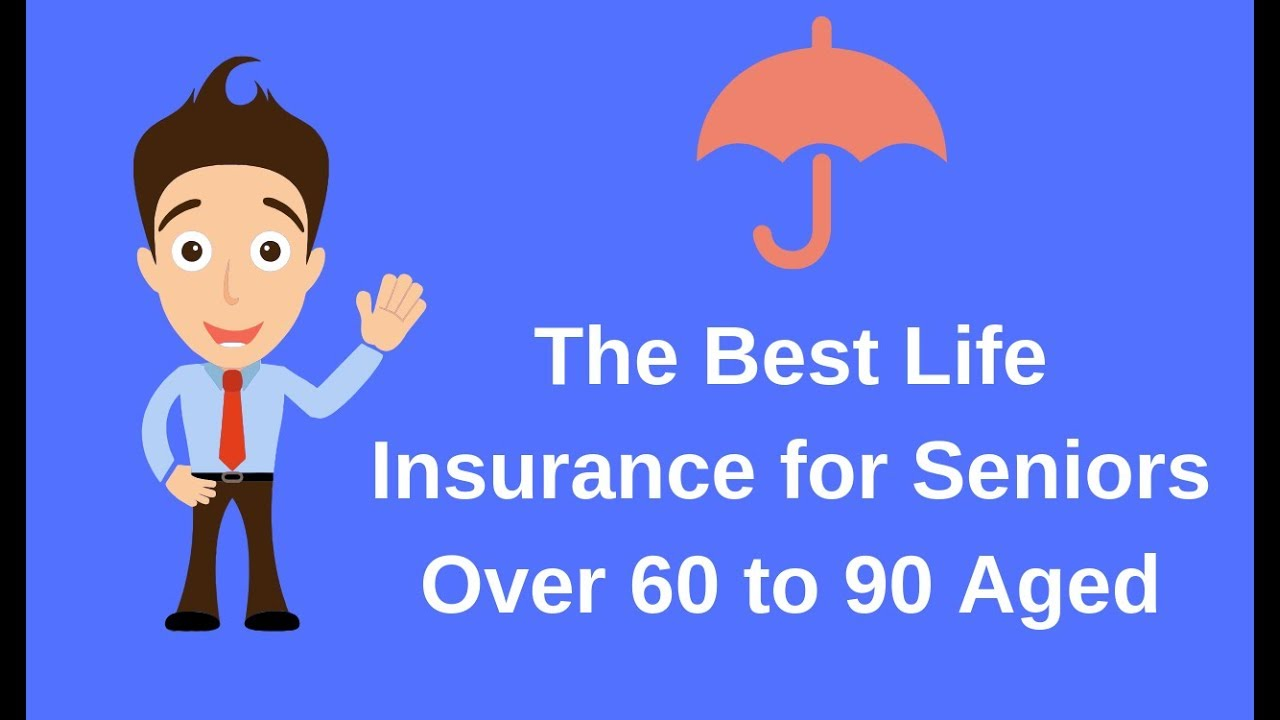 Life Insurance Quotes Over 60 The Best Life Insurance For Seniors Over 60 To 90 Aged  Youtube