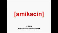 Pronounce Amikacin | SpeakMedical
