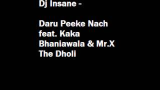 Dj Insane Str8 Tullied - 11 Daru Peeke Nach feat. Kaka Bhaniawala & Mr.X The Dholi.wmv