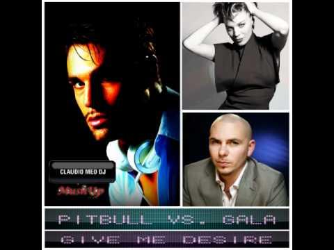 Pitbull vs Gala - Give Me Desire (Claudio Meo MashUp 2011)
