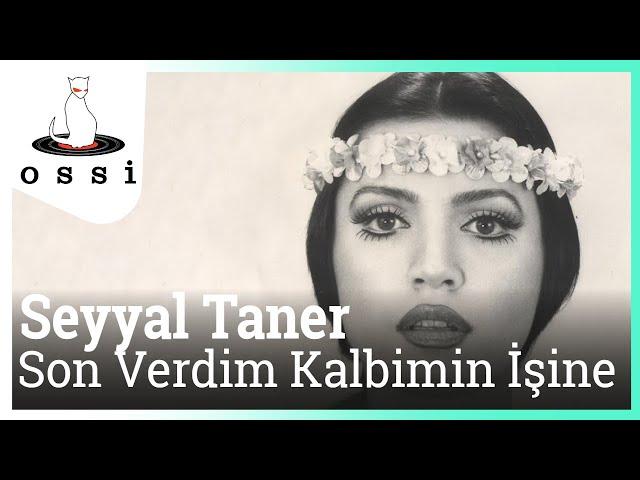 Seyyal Taner - Son Verdim Kalbimin İşine