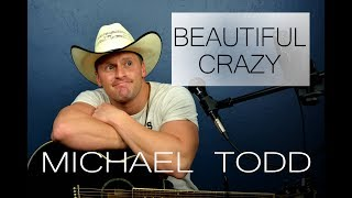 BEAUTIFUL CRAZY - by Luke Combs (Michael Todd Cover)