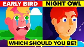 EARLY BIRD vs NIGHT OWL - Which One SHOULD You Be - Which One Are YOU?