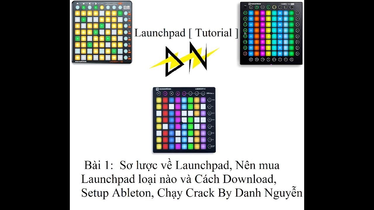 Launchpad [ Tutorial ] Bài 1: Sơ lược, loại Launchpad cần mua. Tải, Cài và Dùng Crack Ableton