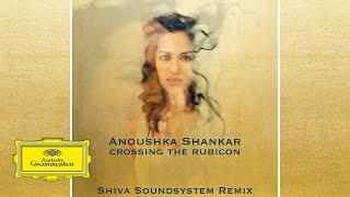 Anoushka Shankar - Crossing the Rubicon (Shiva Soundsystem Remix)