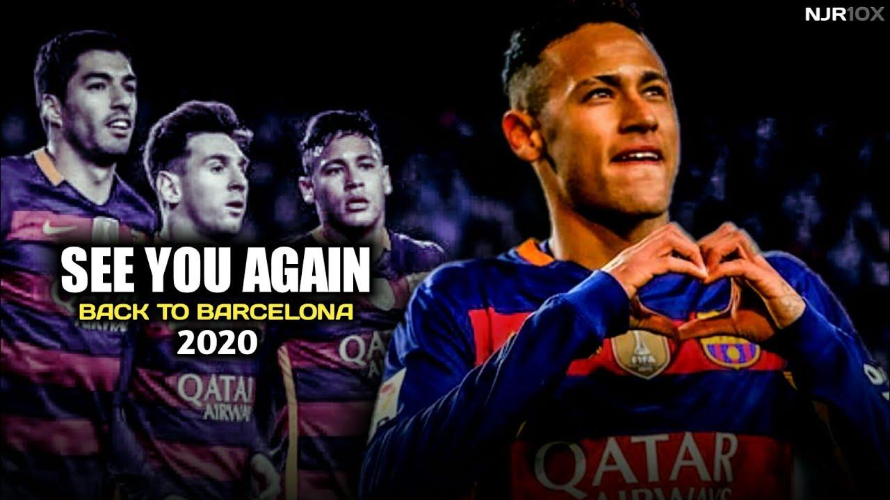 Neymar Jr See You Again Back To Barcelona ??? 2020 ...