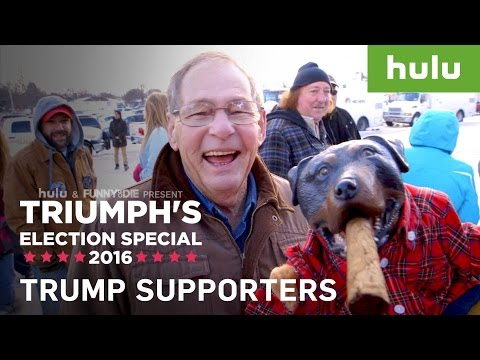 Donald Trump Supporters Interviewed by Triumph the Insult Comic Dog  • Triumph on Hulu