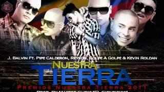 J. Balvin Ft. Pipe Calderon,Reykon,Kevin Roldan & Golpe a Golpe - Nuestra Tierra.wmv