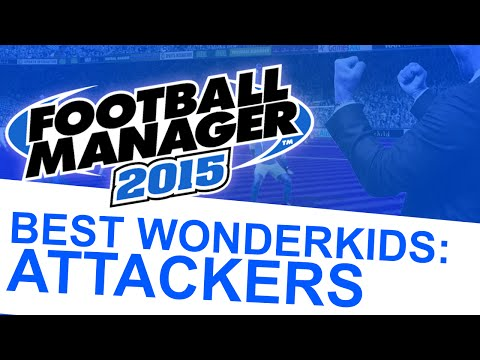 Football Manager 2015 - Best Wonderkids: Attackers #FM15