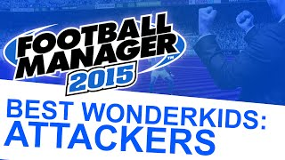 Football Manager 2015 - Best Wonderkids: Attackers #FM15 Thumbnail