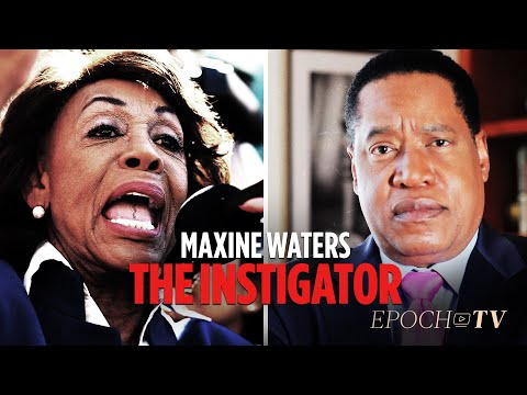 How Maxine Waters is Getting People Killed for her Irresponsible Rhetoric | Larry Elder