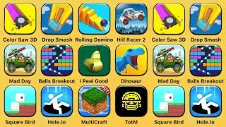 Color Saw 3D, Drop & Smash, Rolling Domino, Hill Racer 2, Mad Day, Balls Breakout, I Peel Good