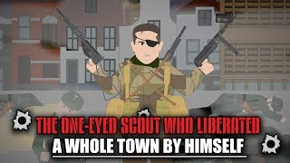 The One-eyed Scout who Liberated a Whole Town by Himself