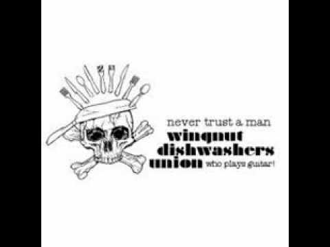 Wingnut Dishwashers Union - Never Trust a Man Who Plays Guit