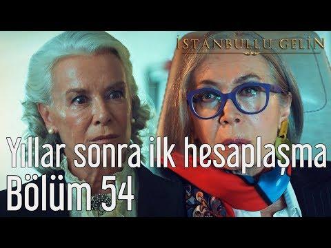 İstanbullu Gelin 54. Bölüm - Yıllar Sonra İlk Hesaplaşma