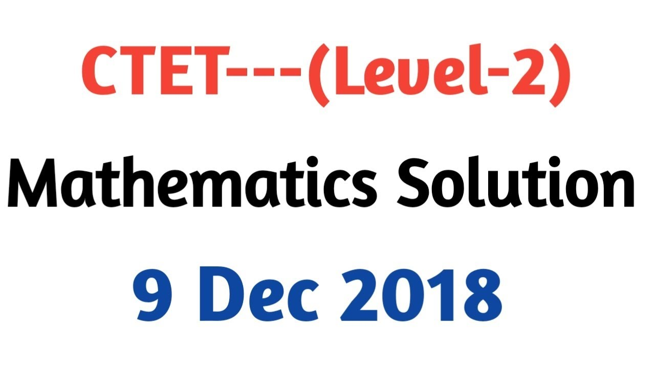 CTET 2018 Answer key| CTET 9 Dec 2018(Mathematics solution) By Aman Narang