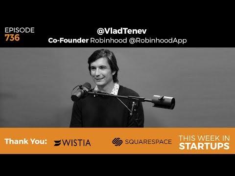 E736: Robinhood's Vlad Tenev talks mission, bldg billion $ startup & biz of millennial money mgmt