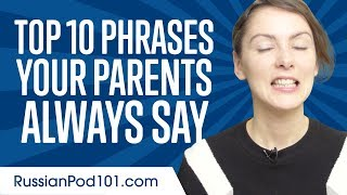 Learn the Top 10 Phrases Your Parents Always Say in Russian