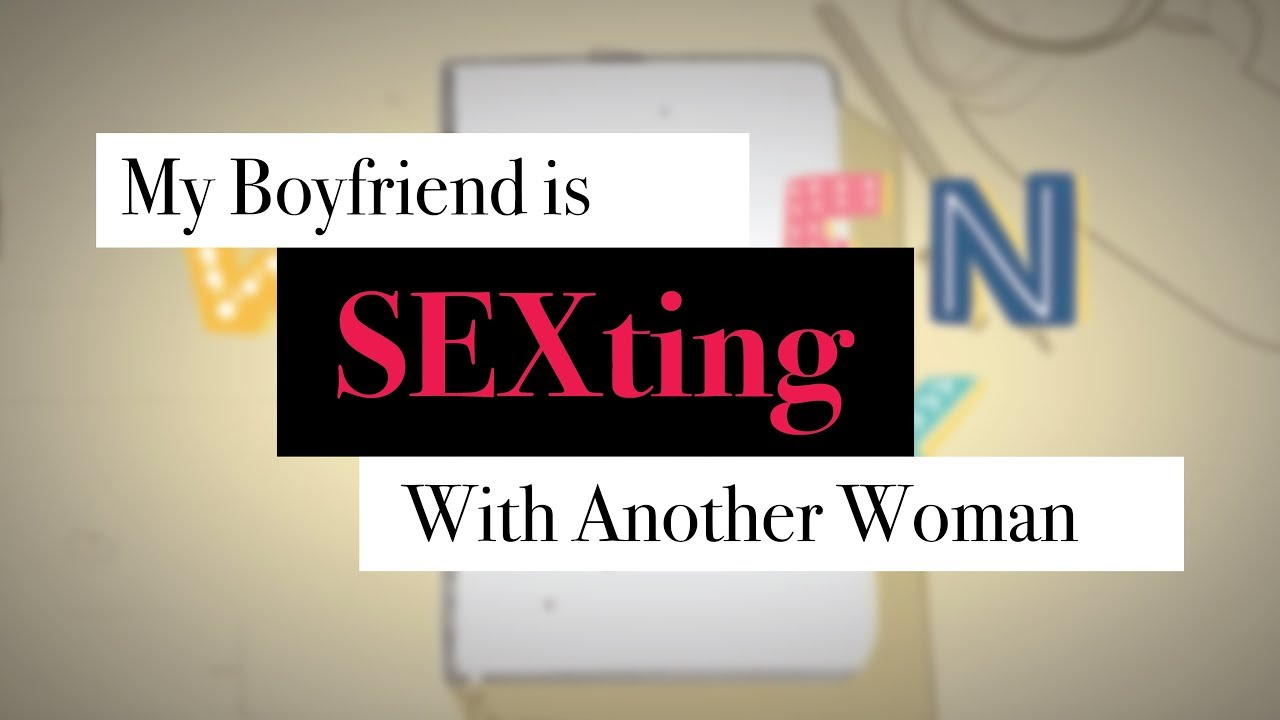 My boyfriend was sexting another girl