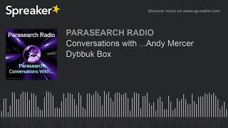Conversations with ...Andy Mercer Dybbuk Box