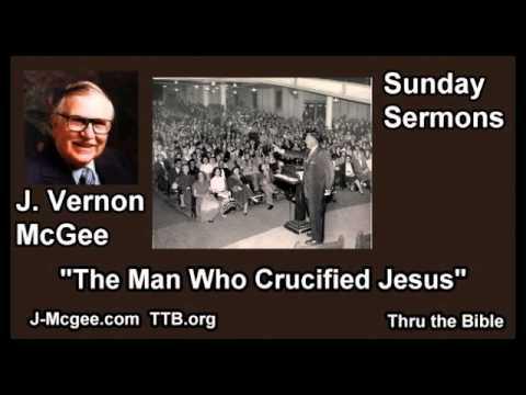 The Man Who Crucified Jesus - J Vernon McGee - FULL Sunday Sermons