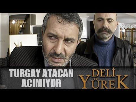 Deli Yürek Bölüm 48 - Turgay Atacan Acımıyor