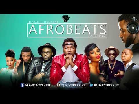 2017 AFROBEATS Naija Party Mix [NEW] - DJ SAUCE - UKRAINE