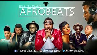 2016 AFROBEATS Naija Party Mix [NEW] - DJ SAUCE -UKRAINE