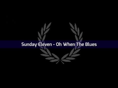 Oh When The Blues - Sunday Eleven