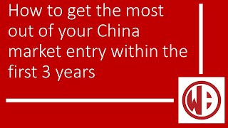 How to get the most out of your China market entry within the first 3 years