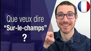 """Que signifie """"sur-le-champs"""" en français"""