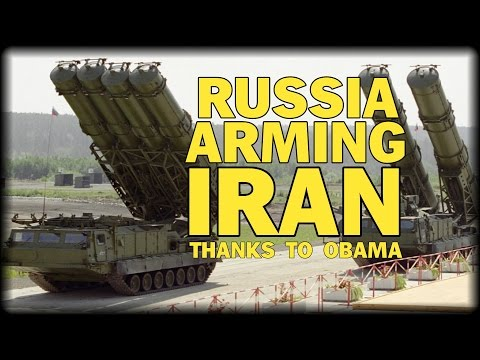 THANKS OBAMA! RUSSIA ARMING IRAN WITH ADVANCED MISSILE SYSTEMS!