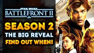 Star Wars Battlefront 2 - Season 2 DLC BIG REVEAL DATE! Find Out When It's Happening! (Han Solo DLC)
