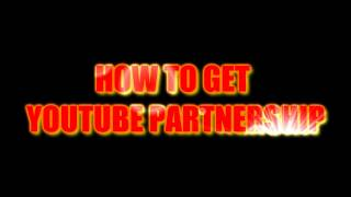 Repeat youtube video HOW TO INSTANTLY GET YOUTUBE PARTNERSHIP WITH ANY NETWORK - TIPS, TECHNIQUES, AND REQUIREMENTS