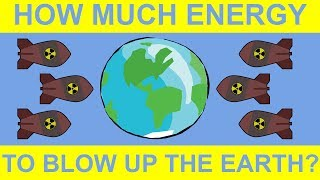 What Would it Tąke to Blow Up the Entire Earth?
