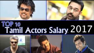 Top 10 Tamil Actors Salary Details 2017 | Rajinikanth | Kamal Haasan | Ajith | Vijay