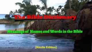 The Bible Dictionary | Biblical Meaning of names | Name Definition in the Bible