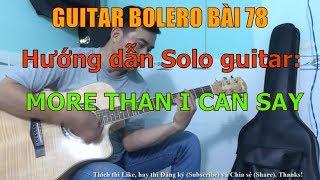 GUITAR BOLERO BÀI 78: MORE THAN I CAN SAY - (Hướng dẫn Solo guitar)