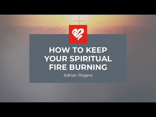 Adrian Rogers: How to Keep Your Spiritual Fire Burning #2339