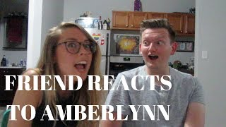 MY FRIEND REACTS TO AMBERLYNN