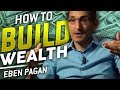 HOW TO BUILD WEALTH IN LIFE FROM NOTHING - EBEN PAGAN | London Real