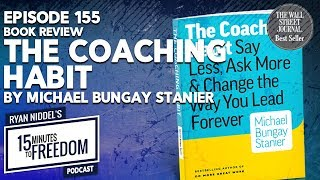 Episode 155: Book Review - The Coaching Habit by Michael Bungay Stainer