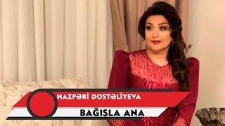 Nazpəri Dostəliyeva - BAĞIŞLA ANA