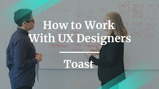 How to Work With UX Designers by Toast Associate Director PM