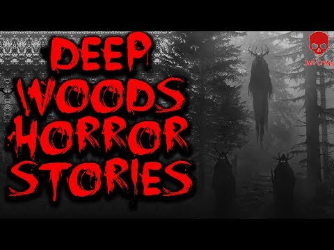 Scary Deep Woods Horror Stories | Scary Forest Stories