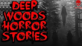 Scary Deep Woods Horror Stories | Scary Forest