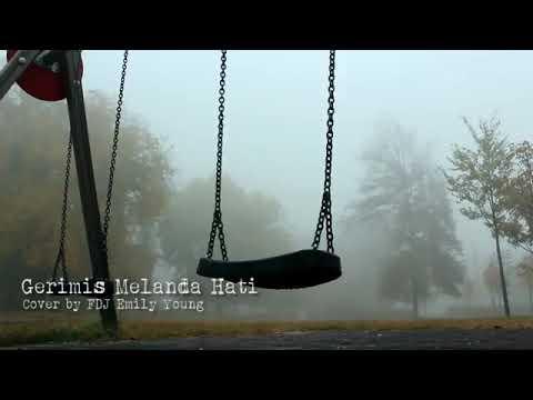 GERIMIS MELANDA HATI ...!!! COVER BY FDJ EMILY YOUNG