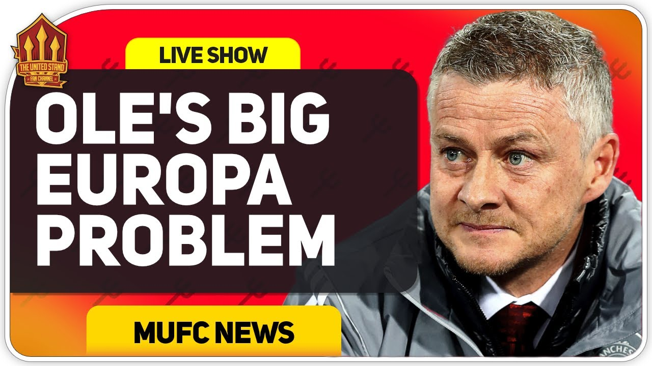 Solskjaer's Europa League Dilemma! Man Utd News Now