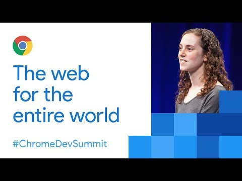 The Web for the Entire World (Chrome Dev Summit 2017)