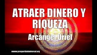 ATRAER DINERO Y RIQUEZA - ARCÁNGEL URIEL - PROSPERIDAD UNIVERSAL